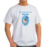 Don't Make Me Call Pop Pop Light T-Shirt