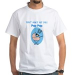 Don't Make Me Call Pop Pop White T-Shirt