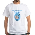 Don't Make Me Call Grandpa White T-Shirt