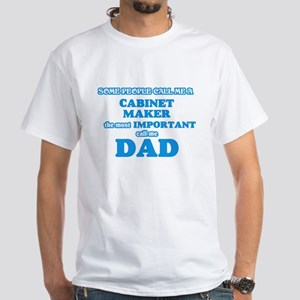 Some call me a Cabinet Maker, the most imp T-Shirt