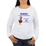 OMG - I agree with PETA Women's Long Sleeve T-Shir