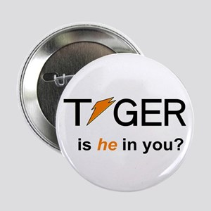 """Tiger: Is He In You? 2.25"""" Button"""