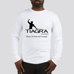 Tiagra: When 18 Holes Isn't Enough Long Sleeve T-S