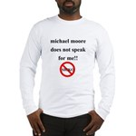Michael Moore Doesn't Speak f Long Sleeve T-Shirt