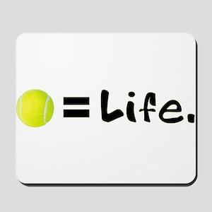 Tennis Ball = Life Mousepad