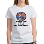 Don't Bow to Kings Women's T-Shirt
