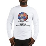Don't Bow to Kings Long Sleeve T-Shirt