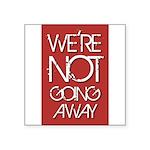 We're not going away Sticker