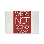 We're not going away Magnets