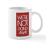 We're not going away Mugs