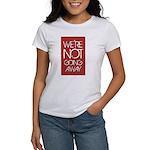 We're not going away T-Shirt