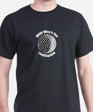 Will work for mulligans Black T-Shirt