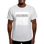 I Don't Need Sex (Light) Light T-Shirt
