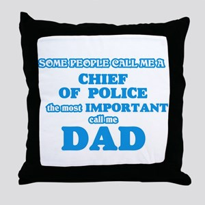 Some call me a Chief Of Police, the m Throw Pillow