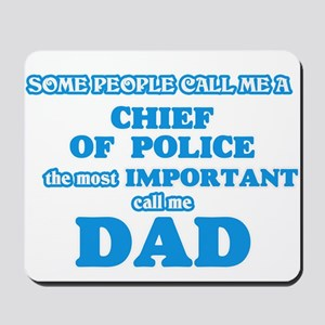 Some call me a Chief Of Police, the most Mousepad