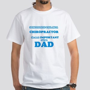 Some call me a Chiropractor, the most impo T-Shirt