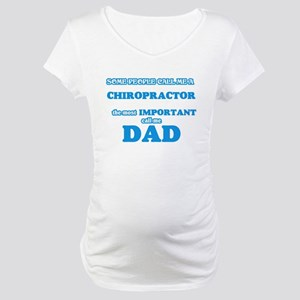 Some call me a Chiropractor, the Maternity T-Shirt