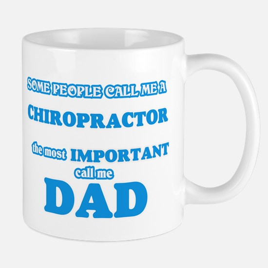 Some call me a Chiropractor, the most importa Mugs