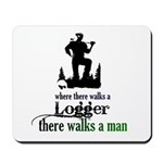 Where There Walks a Logger Mousepad