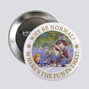 "MAD HATTER - WHY BE NORMAL? 2.25"" Button"