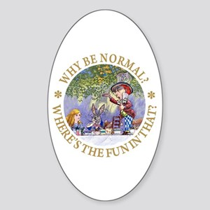 MAD HATTER - WHY BE NORMAL? Sticker (Oval)