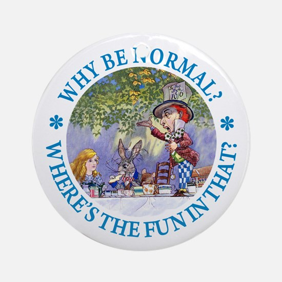 MAD HATTER - WHY BE NORMAL? Ornament (Round)