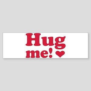Hug me Bumper Sticker