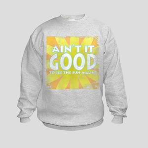 Ain't it Good Kids Sweatshirt