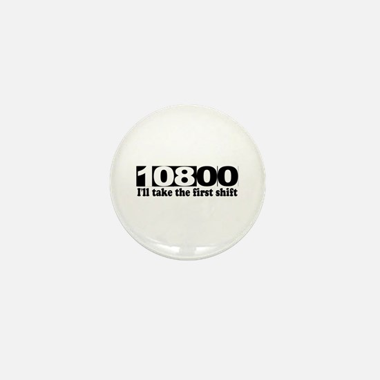 108:00 - I'll Take The First Shift Mini Button