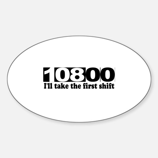 108:00 - I'll Take The First Shift Oval Decal