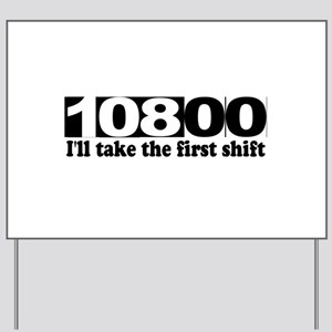 108:00 - I'll Take The First Shift Yard Sign