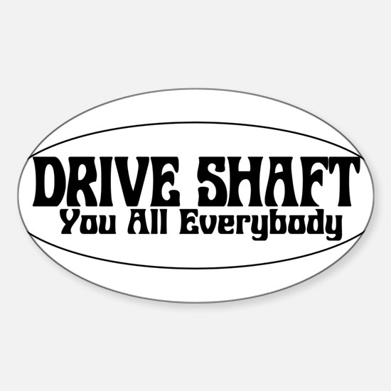 Drive Shaft You All Everybody Oval Decal