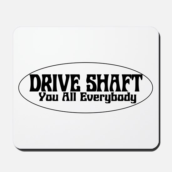 Drive Shaft You All Everybody Mousepad