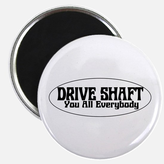 Drive Shaft You All Everybody Magnet