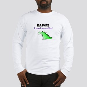 RAWR! I need my coffee! Long Sleeve T-Shirt