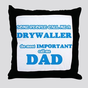 Some call me a Drywaller, the most im Throw Pillow