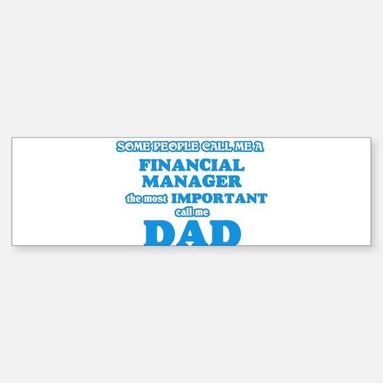 Some call me a Financial Manager, t Bumper Bumper Bumper Sticker