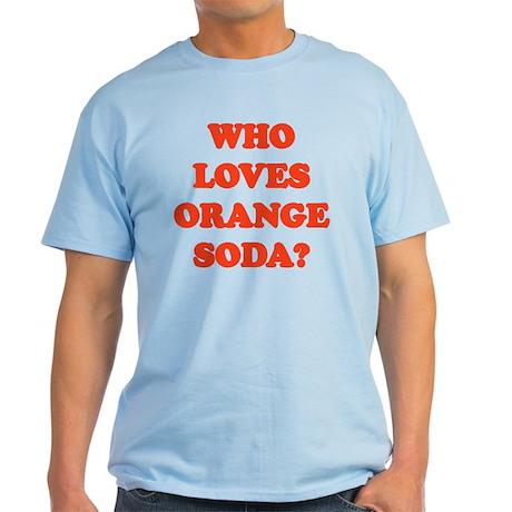 Who Loves Orange Soda? Light T-Shirt