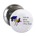 "Ask me about The Day I Was Born 2.25"" Button (10 p"