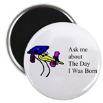 "Ask me about The Day I Was Born 2.25"" Magnet (10 p"
