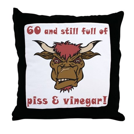 60 Piss & Vinegar Throw Pillow