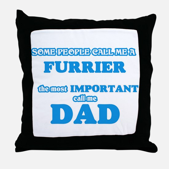 Some call me a Furrier, the most impo Throw Pillow
