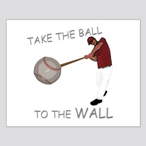 Take the Ball to the Wall Small Poster