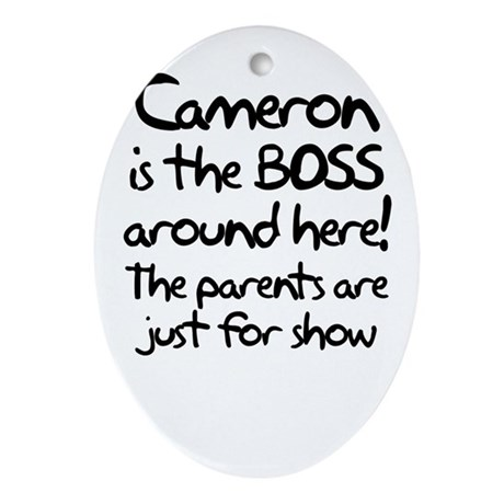 Cameron is the Boss Ornament (Oval)