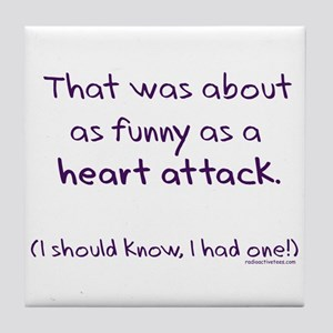Funny as a heart attack Tile Coaster