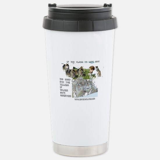 Love Dogs? Save Wolves! Stainless Steel Travel Mug