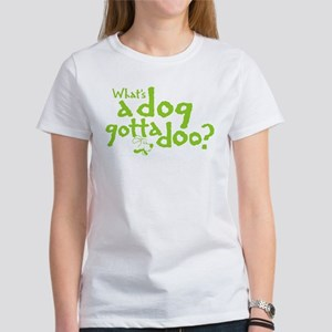 What's a Dog gotta... Women's T-Shirt