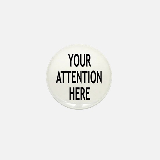 Your Attention Here Mini Button