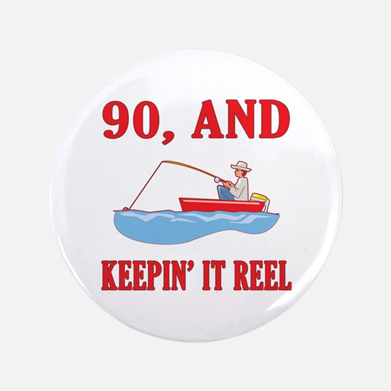 """90 And Keepin' It Reel 3.5"""" Button"""