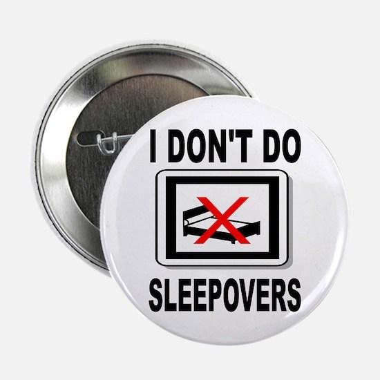 I Don't Do Sleepovers Button